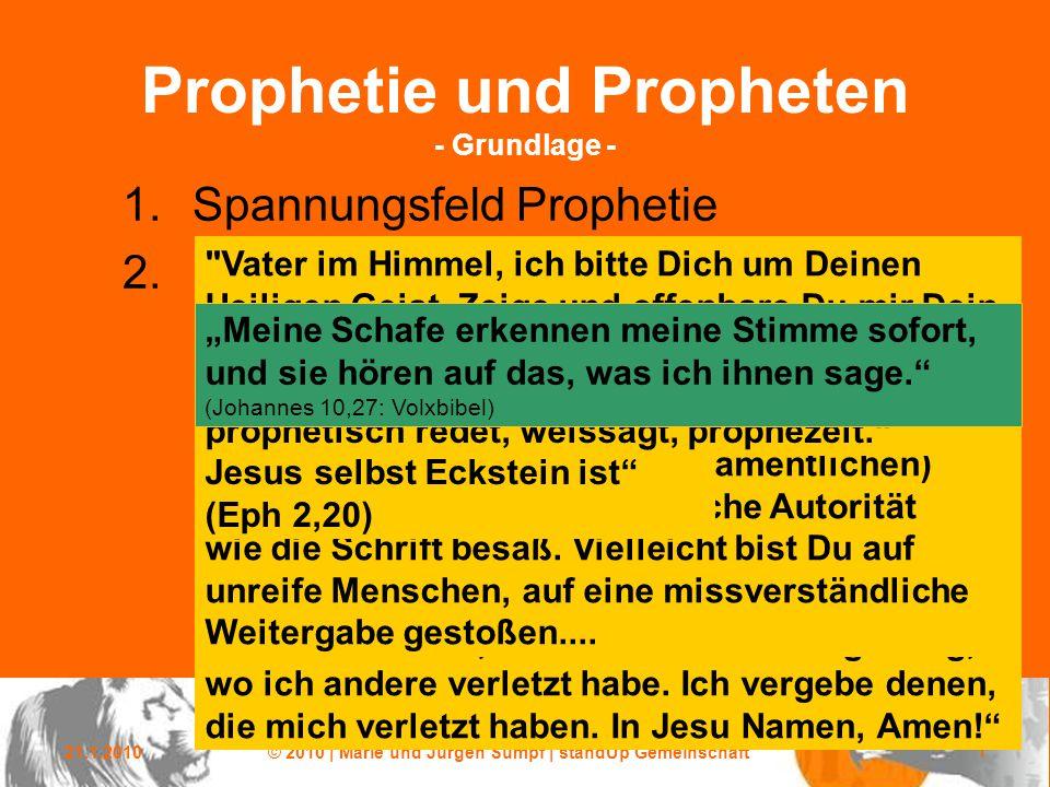 21.1.2010© 2010 | Marie und Jürgen Sumpf | standUp Gemeinschaft 1 Prophetie und Propheten - Grundlage - 1.Spannungsfeld Prophetie 2.Lern- und Wachstumsaufgaben Vater im Himmel, ich bitte Dich um Deinen Heiligen Geist.
