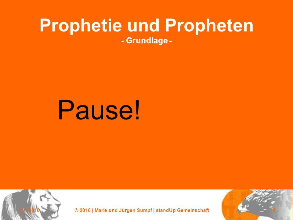 21.1.2010© 2010 | Marie und Jürgen Sumpf | standUp Gemeinschaft 3 Prophetie und Propheten - Grundlage - Pause!