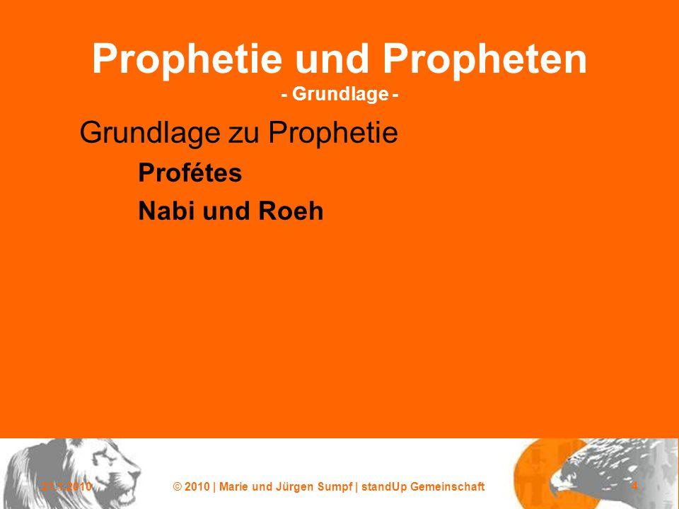 21.1.2010© 2010 | Marie und Jürgen Sumpf | standUp Gemeinschaft 4 Prophetie und Propheten - Grundlage - Grundlage zu Prophetie Profétes Nabi und Roeh