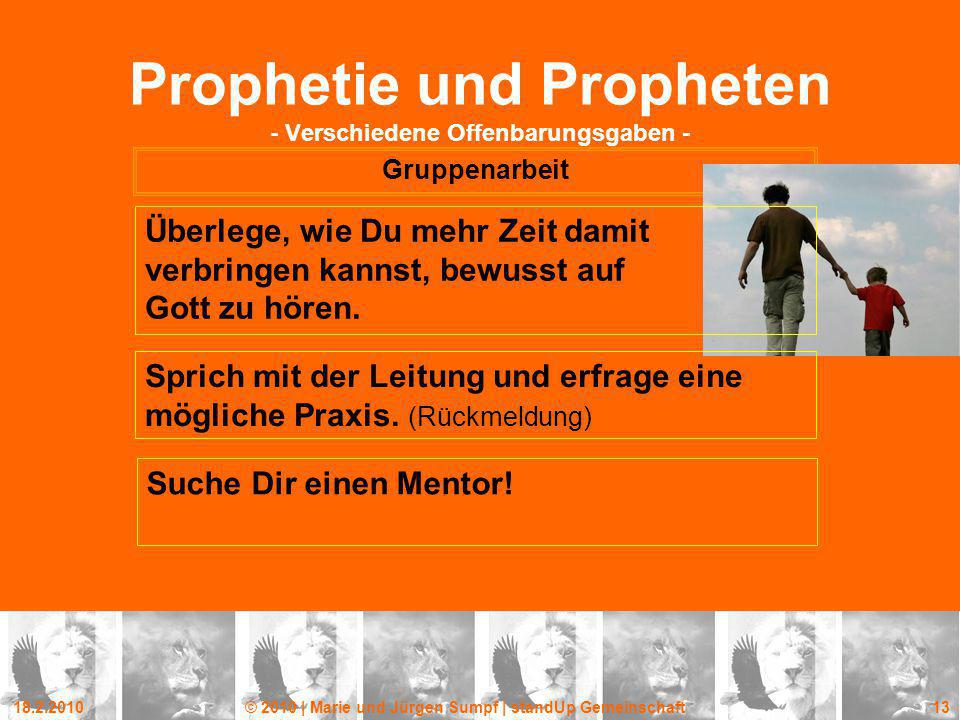 18.2.2010© 2010 | Marie und Jürgen Sumpf | standUp Gemeinschaft 13 Prophetie und Propheten - Verschiedene Offenbarungsgaben - Gruppenarbeit Suche Dir