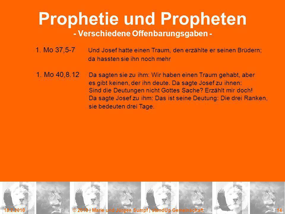 18.2.2010© 2010 | Marie und Jürgen Sumpf | standUp Gemeinschaft 14 Prophetie und Propheten - Verschiedene Offenbarungsgaben - 1. Mo 37,5-7 Und Josef h