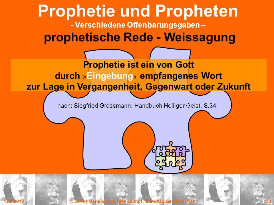 18.2.2010© 2010 | Marie und Jürgen Sumpf | standUp Gemeinschaft 3 Prophetie und Propheten - Verschiedene Offenbarungsgaben – prophetische Rede - Weiss