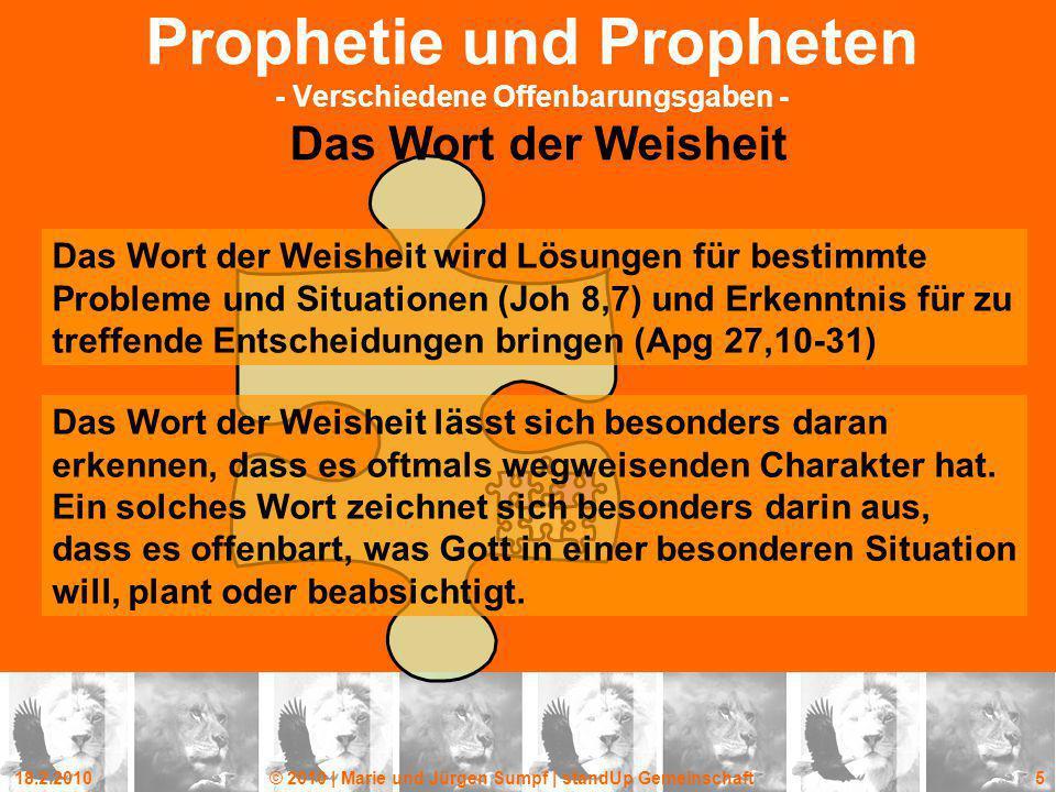 18.2.2010© 2010 | Marie und Jürgen Sumpf | standUp Gemeinschaft 5 Prophetie und Propheten - Verschiedene Offenbarungsgaben - Das Wort der Weisheit Das