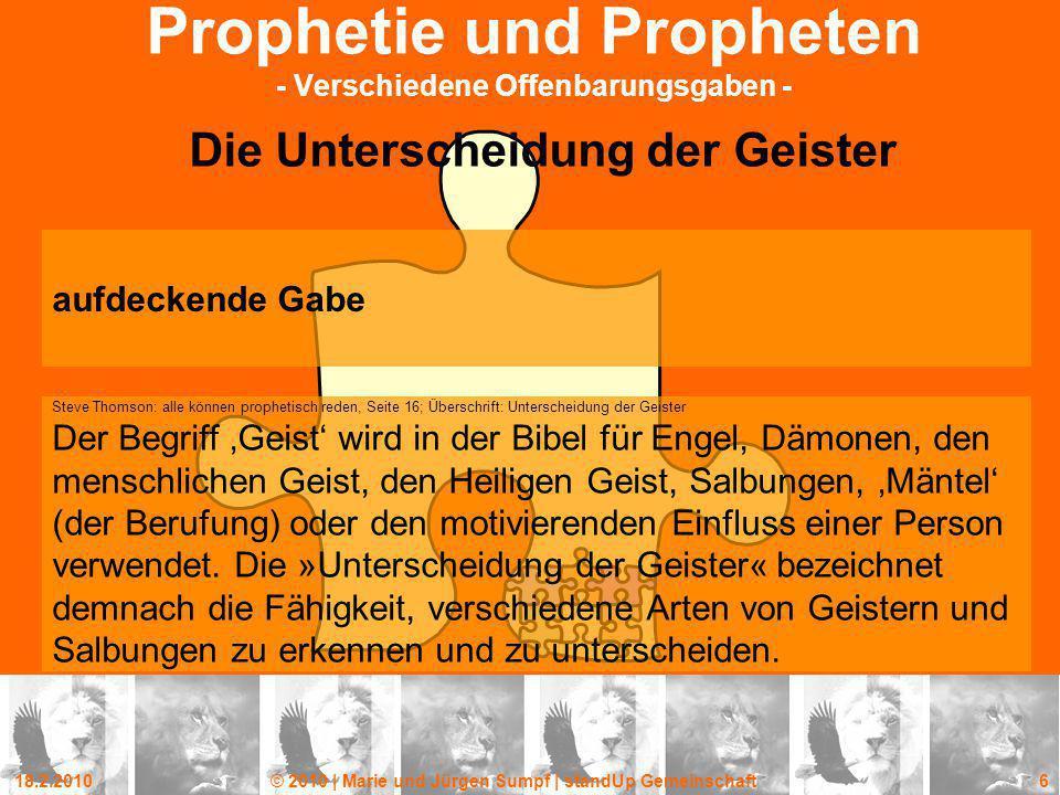 18.2.2010© 2010 | Marie und Jürgen Sumpf | standUp Gemeinschaft 6 Prophetie und Propheten - Verschiedene Offenbarungsgaben - Die Unterscheidung der Ge