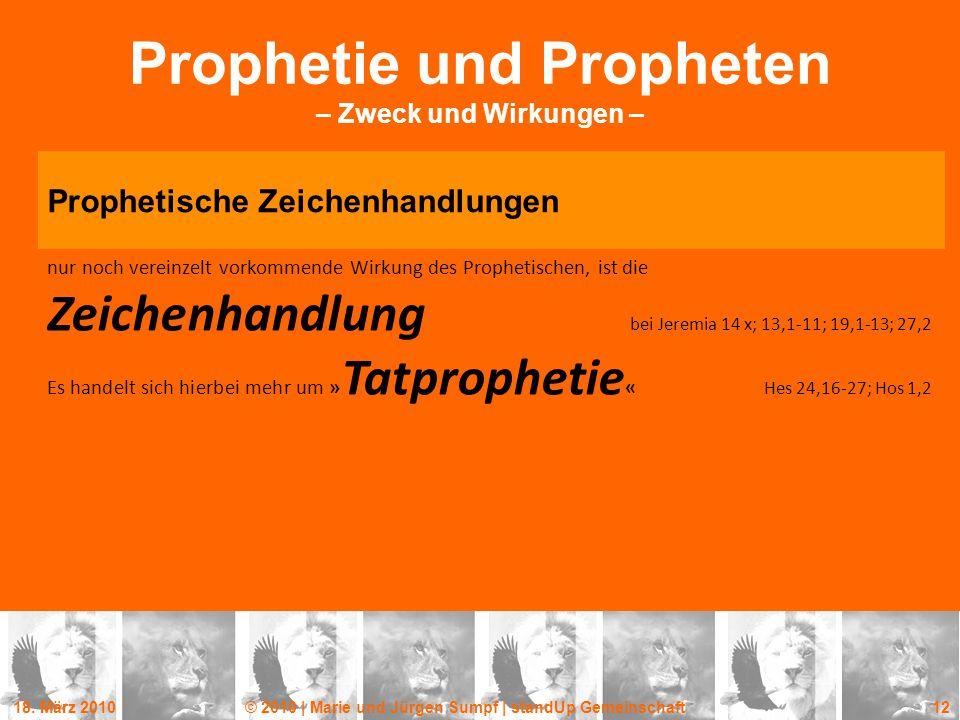 18. März 2010© 2010 | Marie und Jürgen Sumpf | standUp Gemeinschaft 12 Prophetie und Propheten – Zweck und Wirkungen – Prophetische Zeichenhandlungen