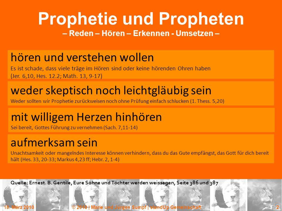 18. März 2010© 2010 | Marie und Jürgen Sumpf | standUp Gemeinschaft 2 Prophetie und Propheten – Reden – Hören – Erkennen - Umsetzen – hören und verste