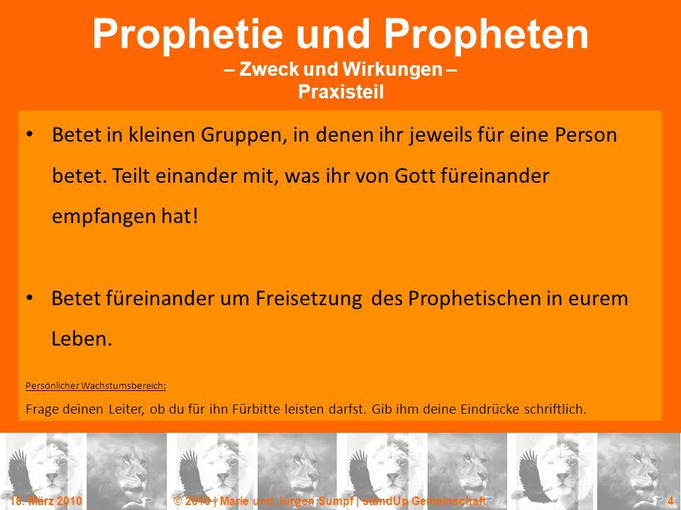 18. März 2010© 2010 | Marie und Jürgen Sumpf | standUp Gemeinschaft 4 Prophetie und Propheten – Zweck und Wirkungen – Praxisteil Betet in kleinen Grup