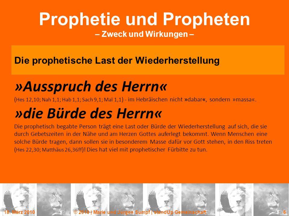 18. März 2010© 2010 | Marie und Jürgen Sumpf | standUp Gemeinschaft 6 Prophetie und Propheten – Zweck und Wirkungen – Die prophetische Last der Wieder