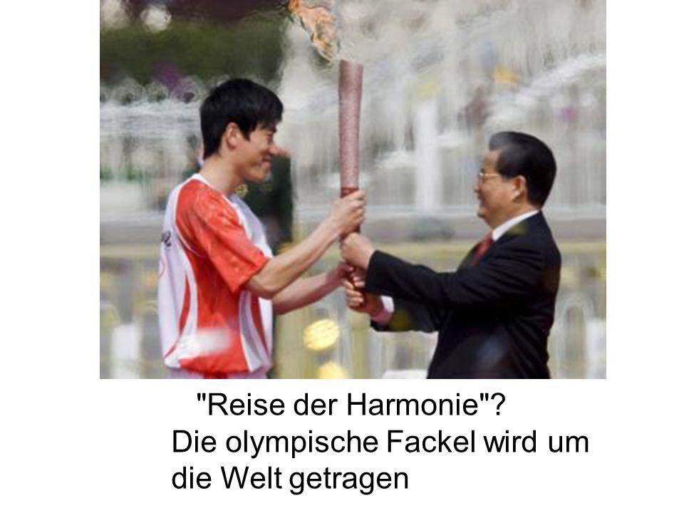 Reise der Harmonie ? Die olympische Fackel wird um die Welt getragen