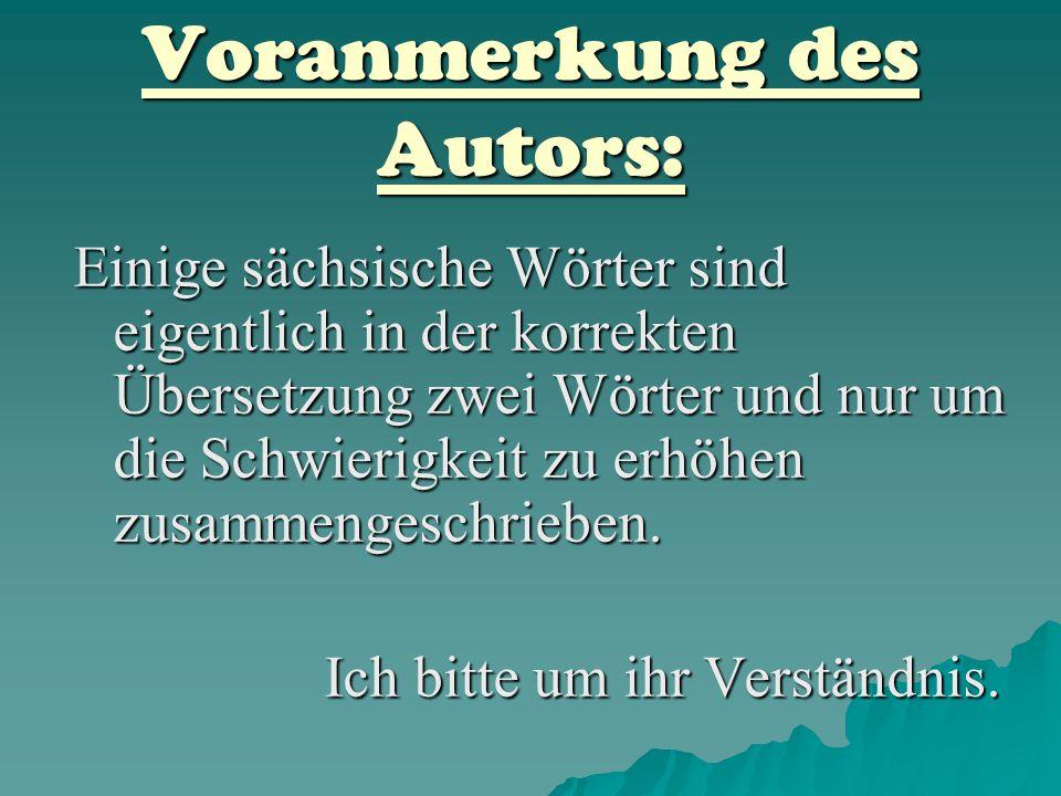 Voranmerkung des Autors: Einige sächsische Wörter sind eigentlich in der korrekten Übersetzung zwei Wörter und nur um die Schwierigkeit zu erhöhen zus