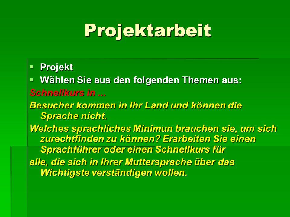 Projektarbeit  Projekt  Wählen Sie aus den folgenden Themen aus: Schnellkurs in... Besucher kommen in Ihr Land und können die Sprache nicht. Welches