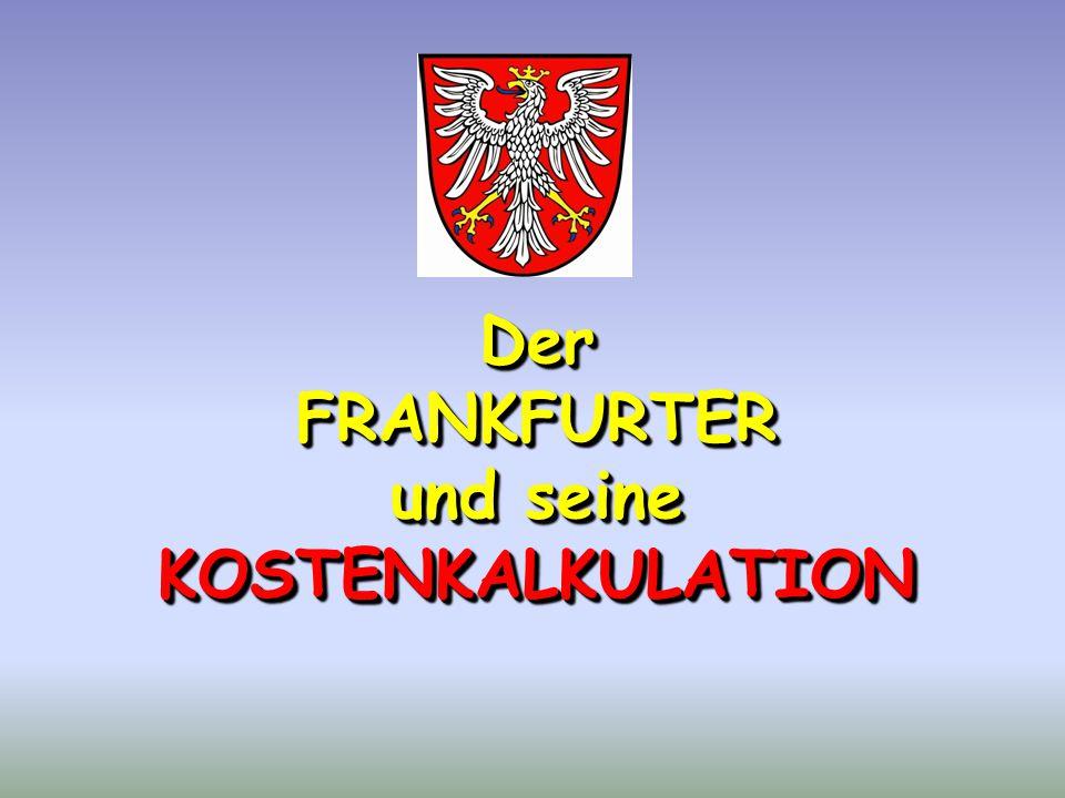 DerFRANKFURTER und seine KOSTENKALKULATION Der FRANKFURTER und seine KOSTENKALKULATION