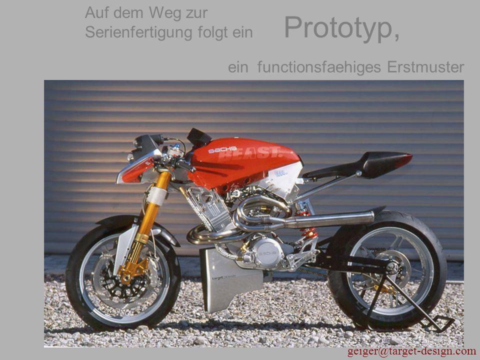 geiger@target-design.com Prototyp, ein functionsfaehiges Erstmuster Auf dem Weg zur Serienfertigung folgt ein