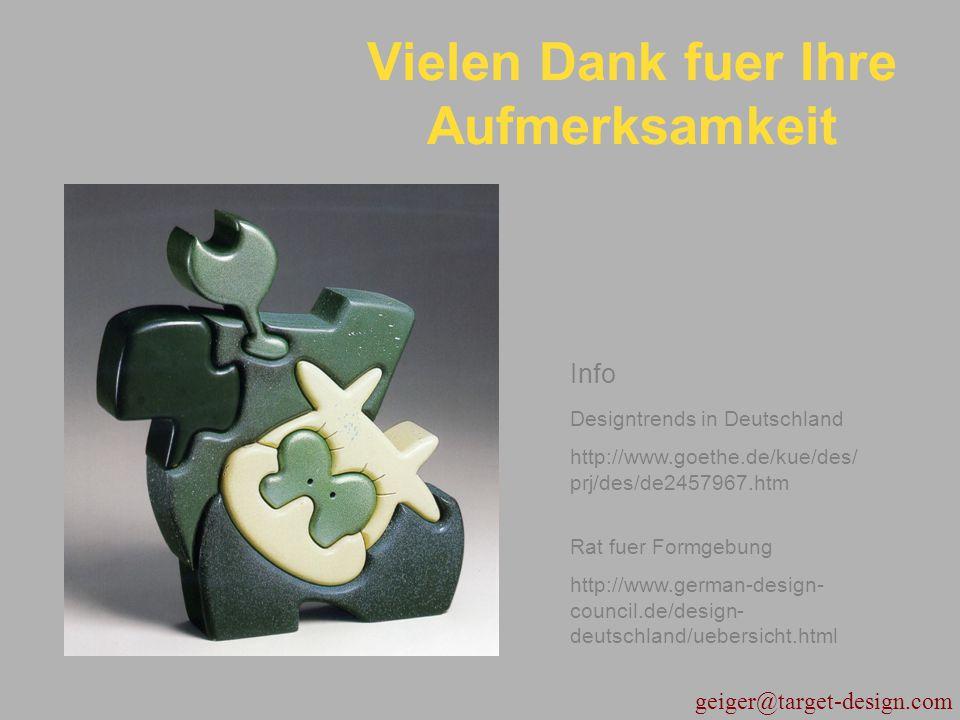 geiger@target-design.com Vielen Dank fuer Ihre Aufmerksamkeit Designtrends in Deutschland http://www.goethe.de/kue/des/ prj/des/de2457967.htm Rat fuer
