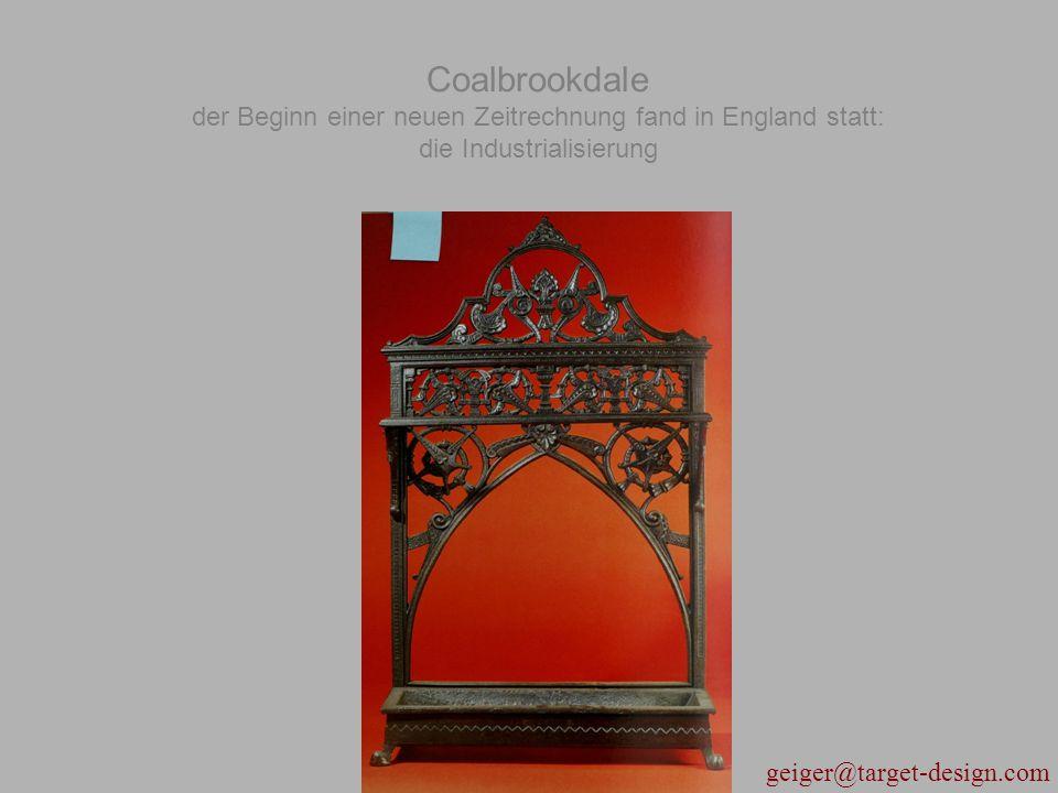 geiger@target-design.com Coalbrookdale der Beginn einer neuen Zeitrechnung fand in England statt: die Industrialisierung