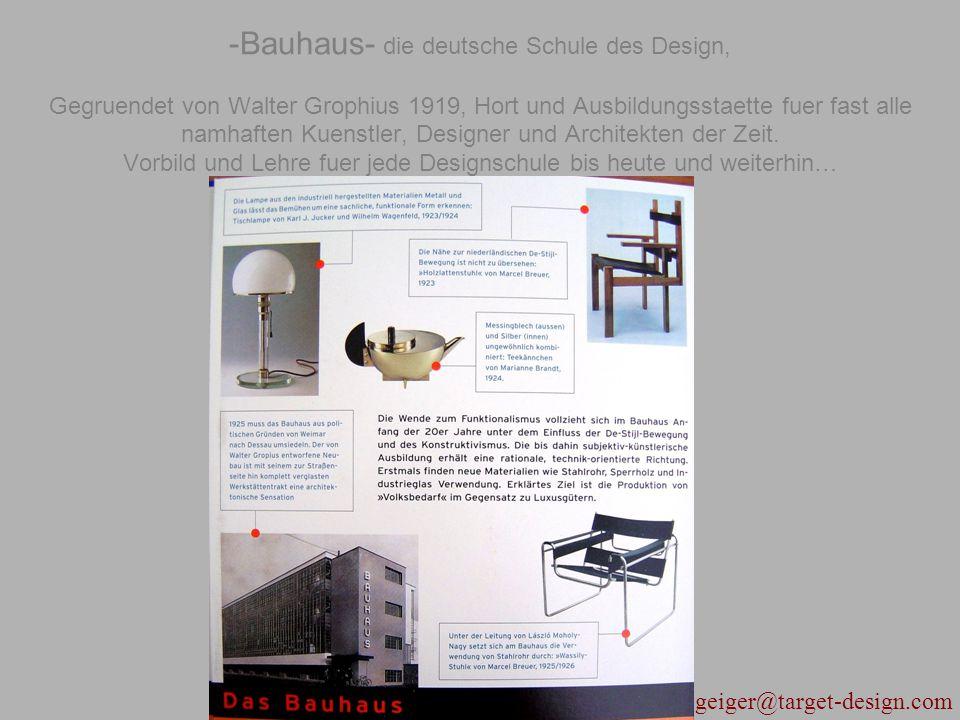 geiger@target-design.com -Bauhaus- die deutsche Schule des Design, Gegruendet von Walter Grophius 1919, Hort und Ausbildungsstaette fuer fast alle nam