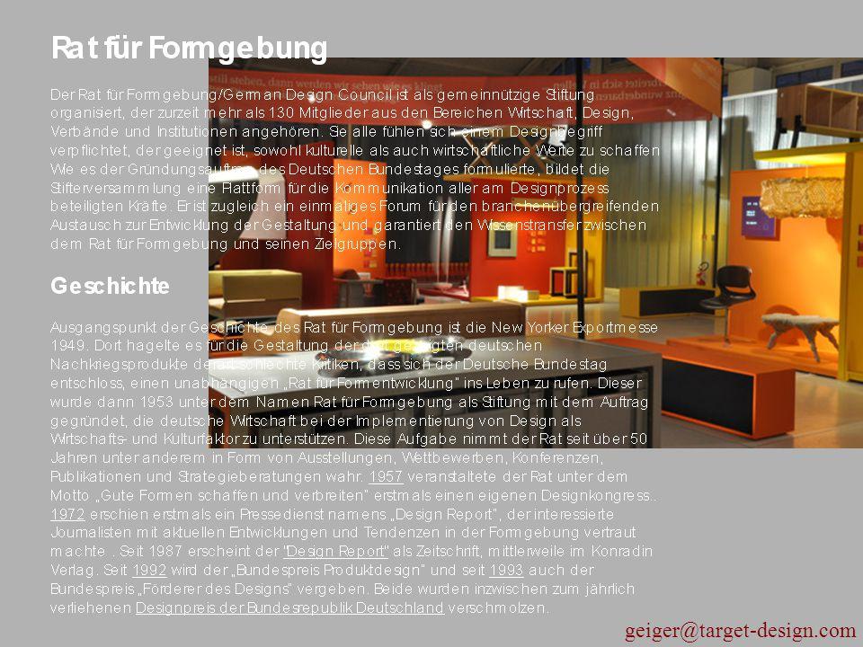 Der deutsche Rat fuer Formgebung ueber seine Ausstellung 'Design aus Deutschland' Für die Ausstellungen werden jeweils Produkte ausgewählt, die sich auf die eigentliche Aufgabe des Designs konzentrieren, nämlich Lösungen oder Möglichkeiten für den Menschen in seinem Umgang mit den Dingen zu bieten.