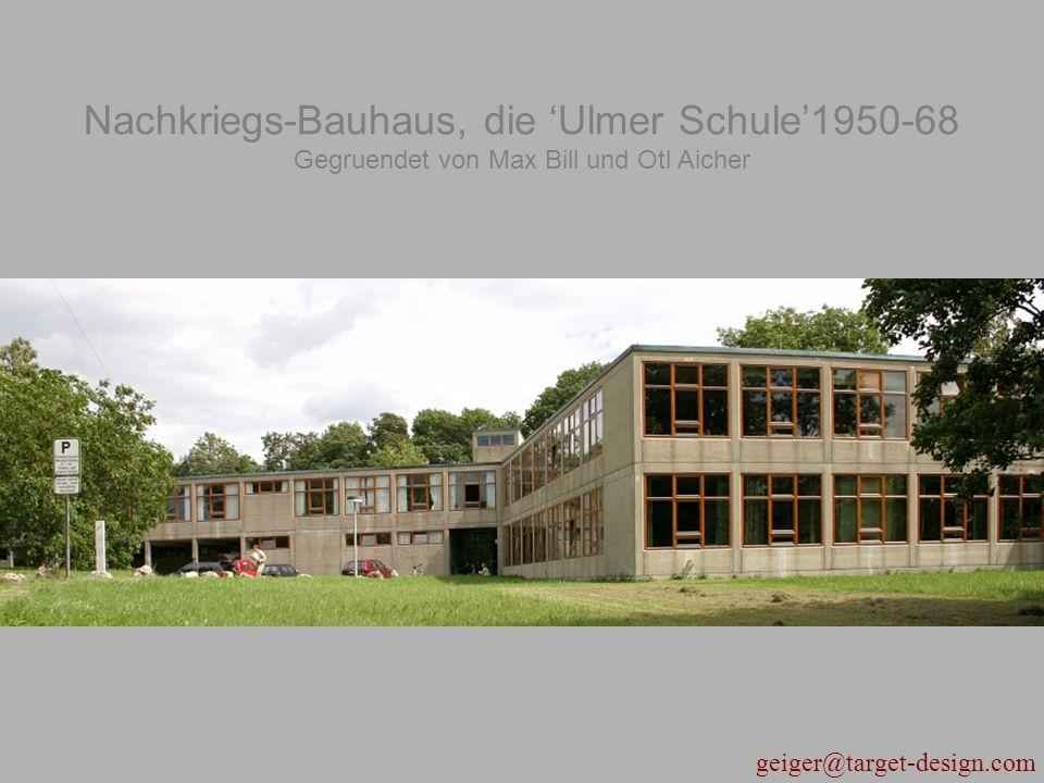 geiger@target-design.com Nachkriegs-Bauhaus, die 'Ulmer Schule'1950-68 Gegruendet von Max Bill und Otl Aicher