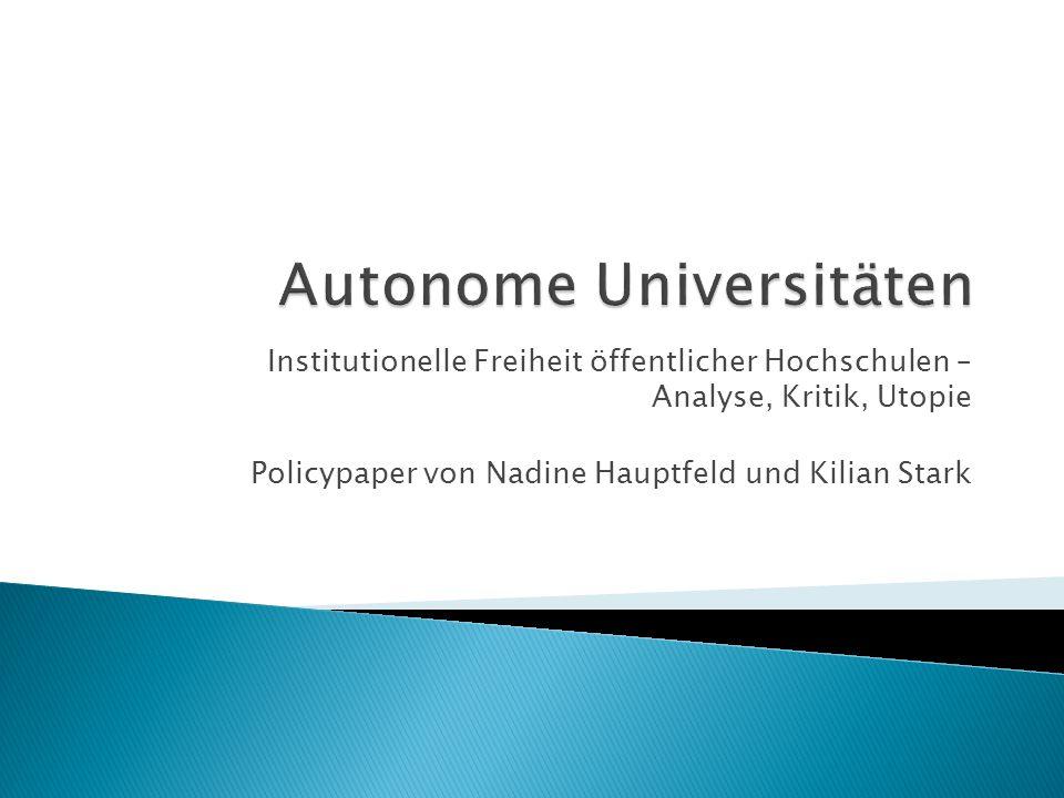 Institutionelle Freiheit öffentlicher Hochschulen – Analyse, Kritik, Utopie Policypaper von Nadine Hauptfeld und Kilian Stark