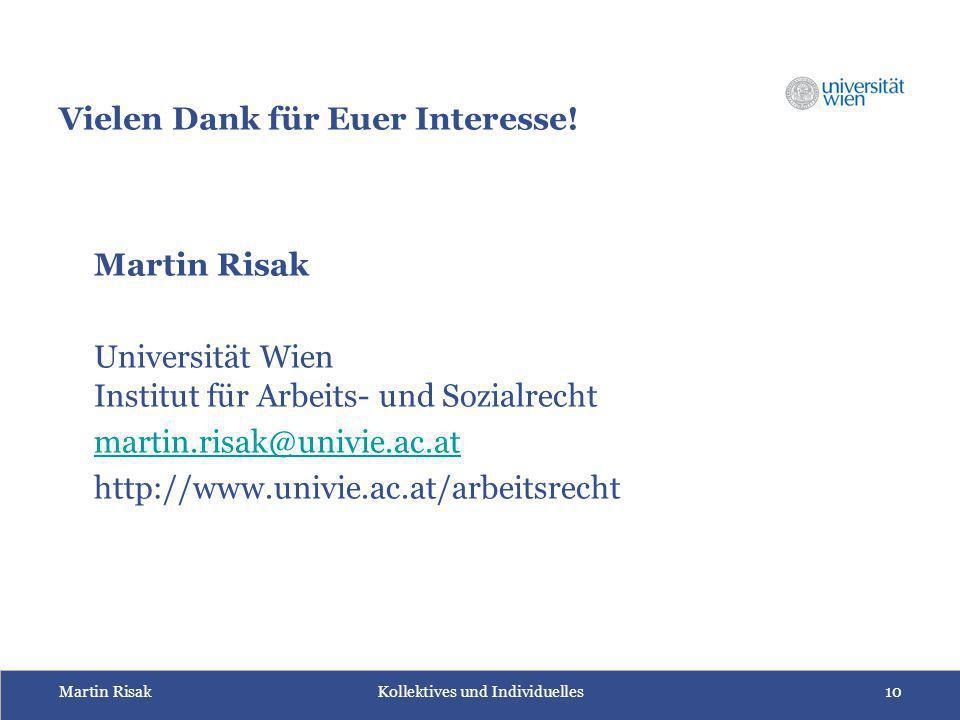 Martin Risak Kollektives und Individuelles10 Vielen Dank für Euer Interesse! Martin Risak Universität Wien Institut für Arbeits- und Sozialrecht marti