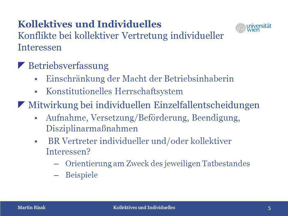 Martin Risak Kollektives und Individuelles5 Kollektives und Individuelles Konflikte bei kollektiver Vertretung individueller Interessen  Betriebsverf
