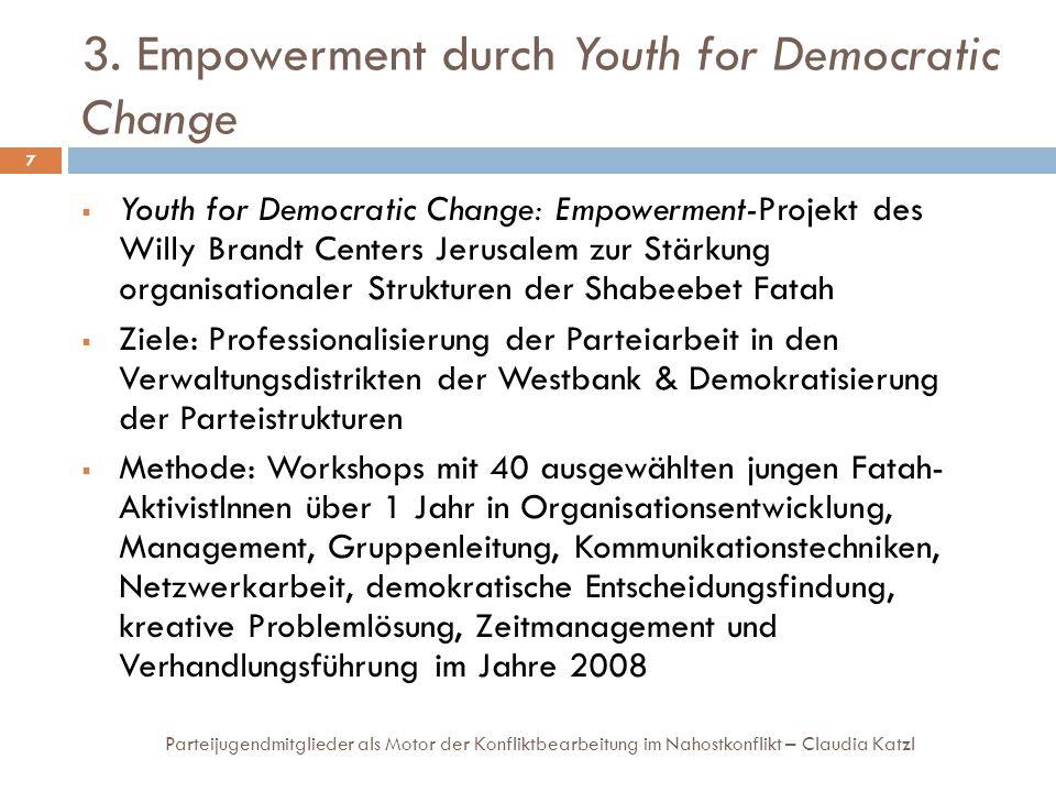 3. Empowerment durch Youth for Democratic Change Parteijugendmitglieder als Motor der Konfliktbearbeitung im Nahostkonflikt – Claudia Katzl 7  Youth