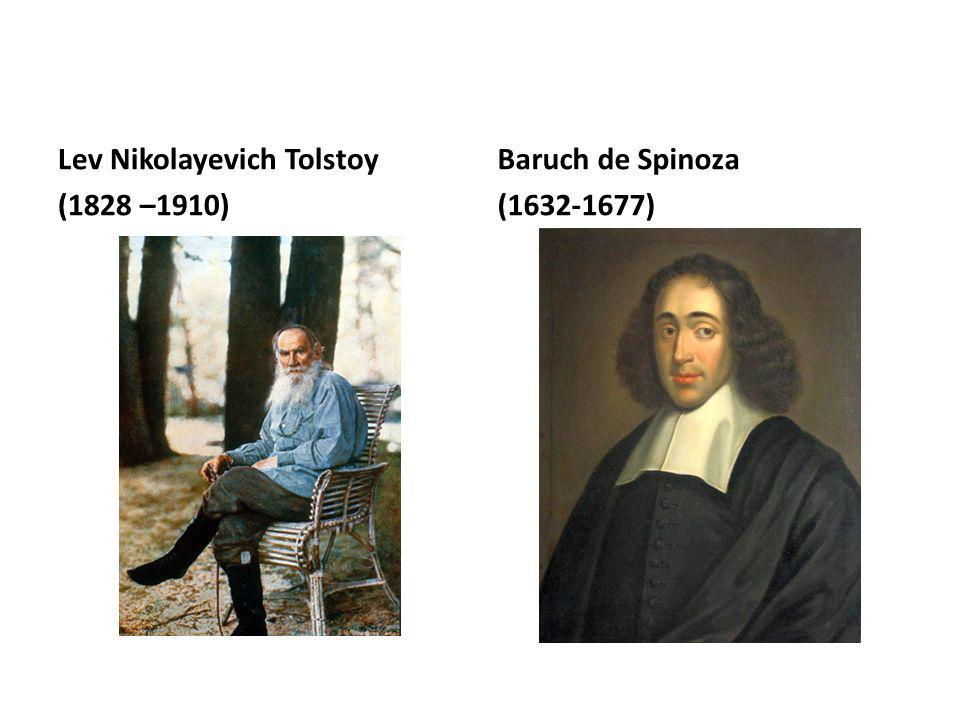 Lev Nikolayevich Tolstoy (1828 –1910) Baruch de Spinoza (1632-1677)