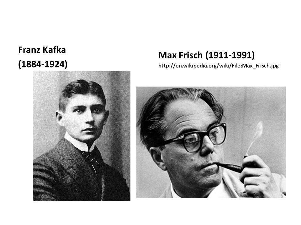 Franz Kafka (1884-1924) Max Frisch (1911-1991) http://en.wikipedia.org/wiki/File:Max_Frisch.jpg