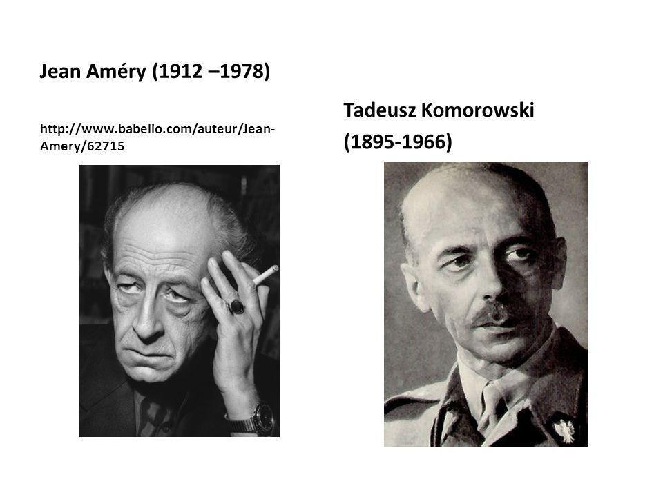 Jean Améry (1912 –1978) http://www.babelio.com/auteur/Jean- Amery/62715 Tadeusz Komorowski (1895-1966)