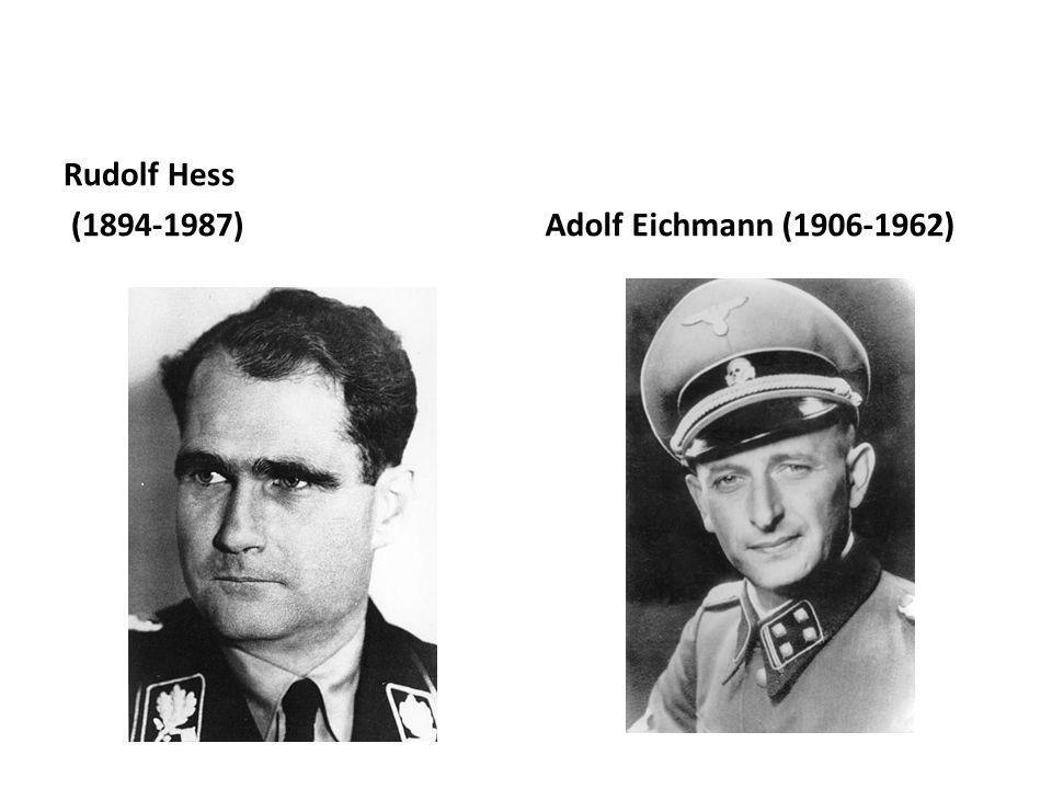 Rudolf Hess (1894-1987)Adolf Eichmann (1906-1962)
