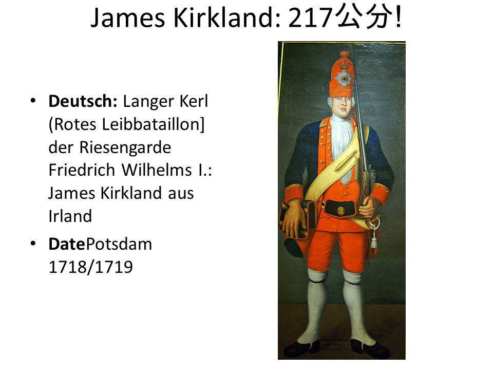 James Kirkland: 217 公分! Deutsch: Langer Kerl (Rotes Leibbataillon] der Riesengarde Friedrich Wilhelms I.: James Kirkland aus Irland DatePotsdam 1718/1
