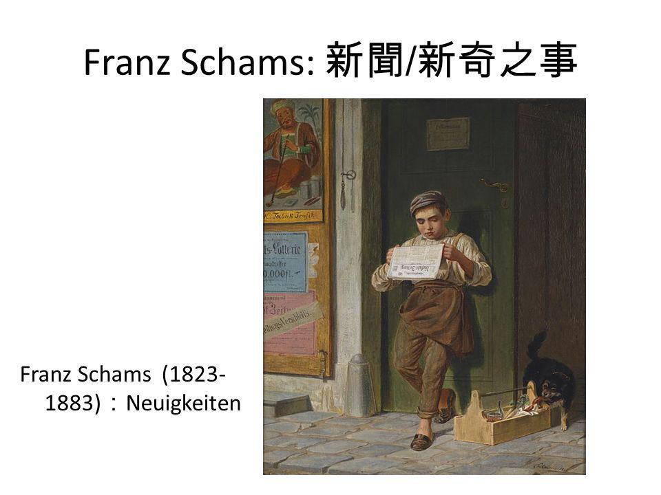 Franz Schams: 新聞/新奇之事 Franz Schams (1823- 1883) : Neuigkeiten