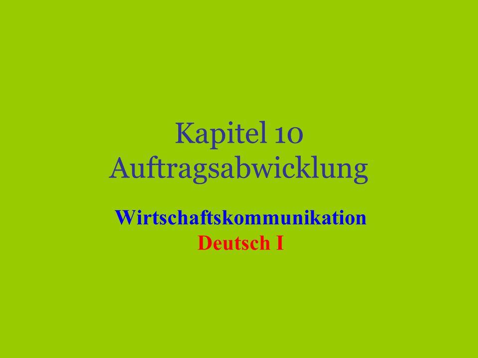 Kapitel 10 Auftragsabwicklung Wirtschaftskommunikation Deutsch I