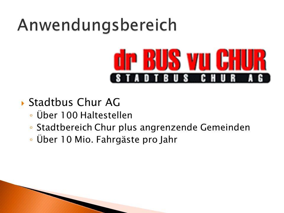  Stadtbus Chur AG ◦ Über 100 Haltestellen ◦ Stadtbereich Chur plus angrenzende Gemeinden ◦ Über 10 Mio. Fahrgäste pro Jahr