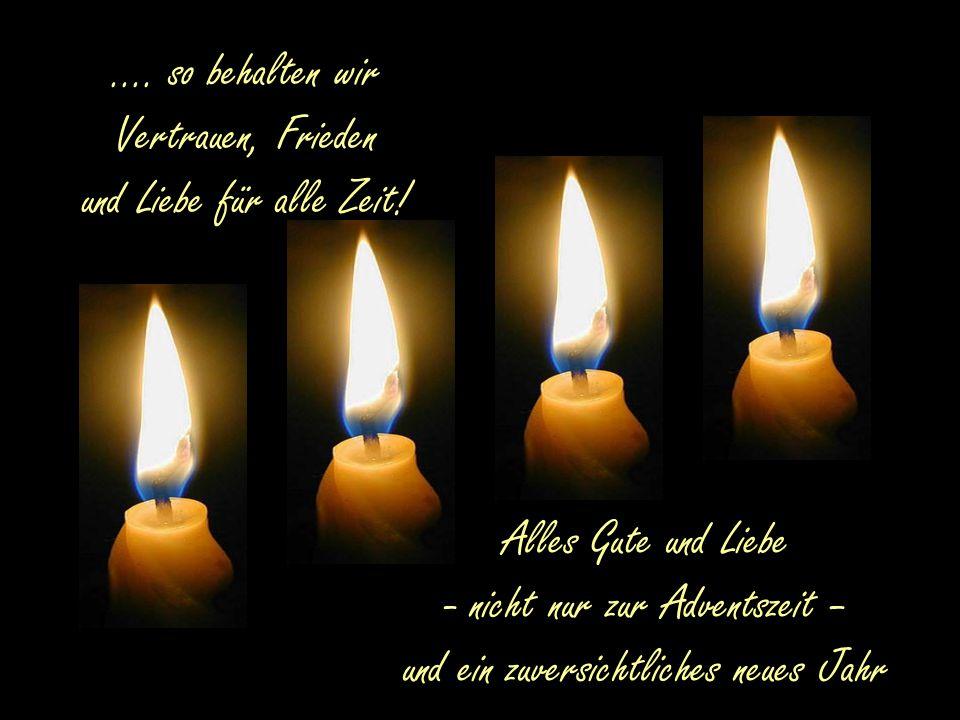 Die Flamme der Hoffnung und Zuversicht soll immer bei uns sein...
