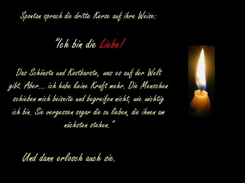 Spontan sprach die dritte Kerze auf ihre Weise: Ich bin die Liebe.