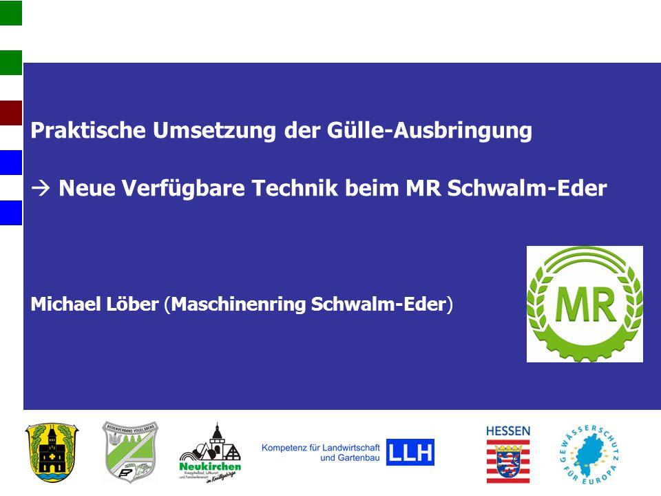 Praktische Umsetzung der Gülle-Ausbringung  Neue Verfügbare Technik beim MR Schwalm-Eder Michael Löber (Maschinenring Schwalm-Eder)