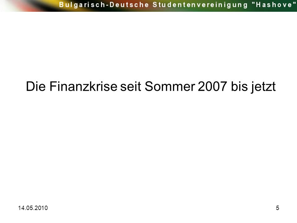 14.05.20105 Die Finanzkrise seit Sommer 2007 bis jetzt