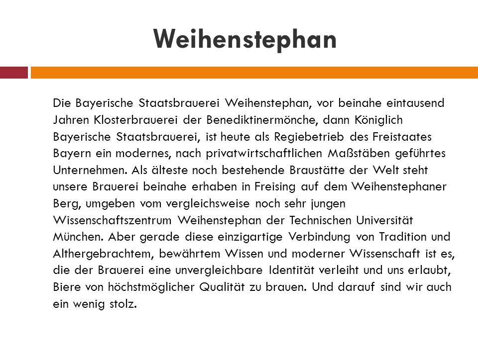 Die Bayerische Staatsbrauerei Weihenstephan, vor beinahe eintausend Jahren Klosterbrauerei der Benediktinermönche, dann Königlich Bayerische Staatsbra