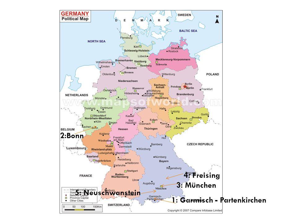 1: Garmisch - Partenkirchen 2:Bonn 3: München 4: Freising 5: Neuschwanstein