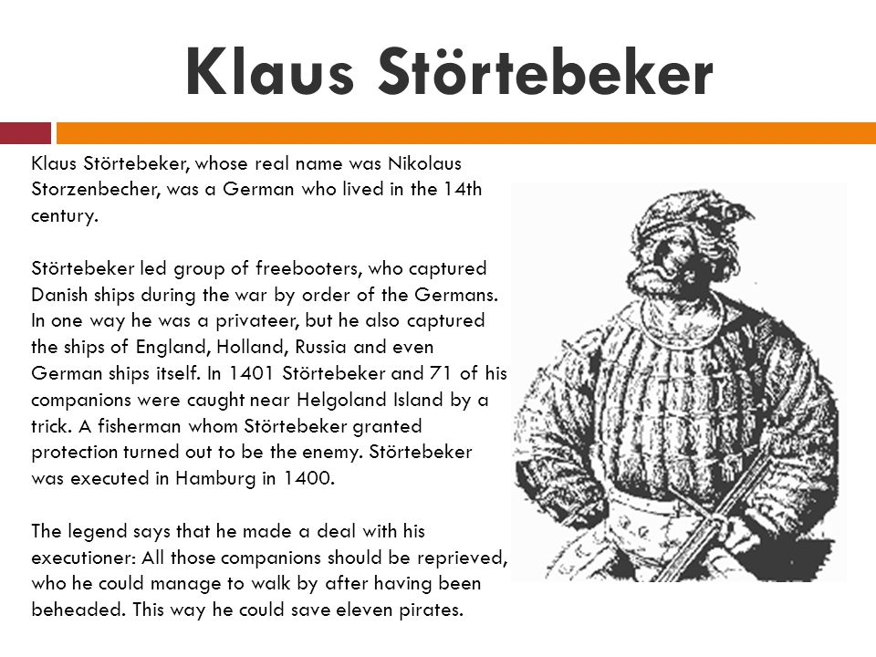 Klaus Störtebeker Klaus Störtebeker, whose real name was Nikolaus Storzenbecher, was a German who lived in the 14th century.
