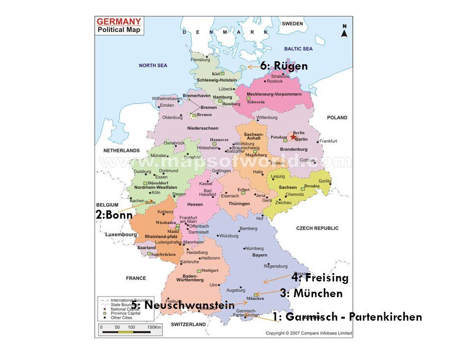 1: Garmisch - Partenkirchen 2:Bonn 3: München 4: Freising 5: Neuschwanstein 6: Rügen