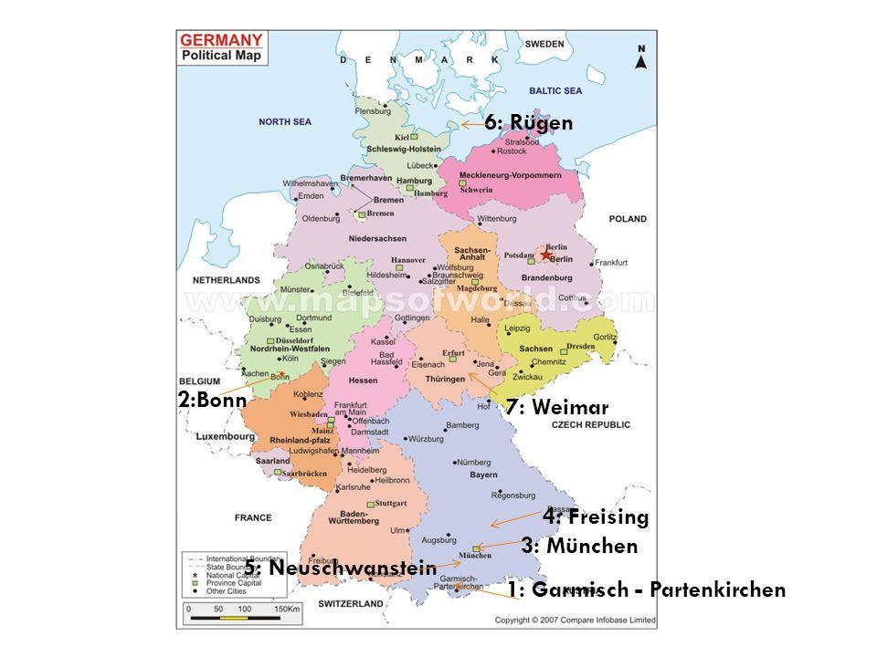 1: Garmisch - Partenkirchen 2:Bonn 3: München 4: Freising 5: Neuschwanstein 6: Rügen 7: Weimar