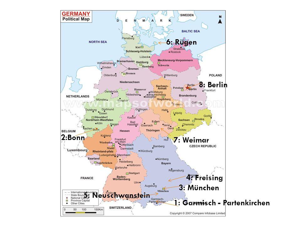 1: Garmisch - Partenkirchen 2:Bonn 3: München 4: Freising 5: Neuschwanstein 6: Rügen 7: Weimar 8: Berlin