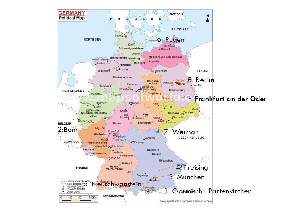 1: Garmisch - Partenkirchen 2:Bonn 3: München 4: Freising 5: Neuschwanstein 6: Rügen 7: Weimar 8: Berlin Frankfurt an der Oder