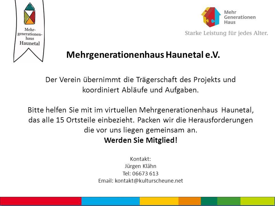 Mehrgenerationenhaus Haunetal e.V. Der Verein übernimmt die Trägerschaft des Projekts und koordiniert Abläufe und Aufgaben. Bitte helfen Sie mit im vi