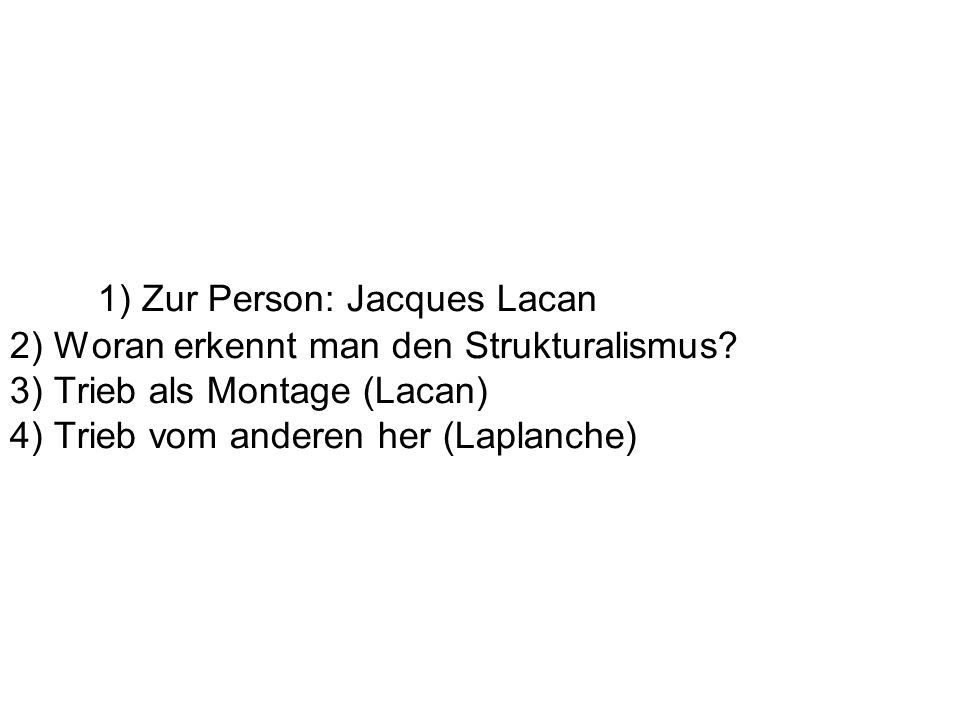 1) Zur Person: Jacques Lacan 2) Woran erkennt man den Strukturalismus.