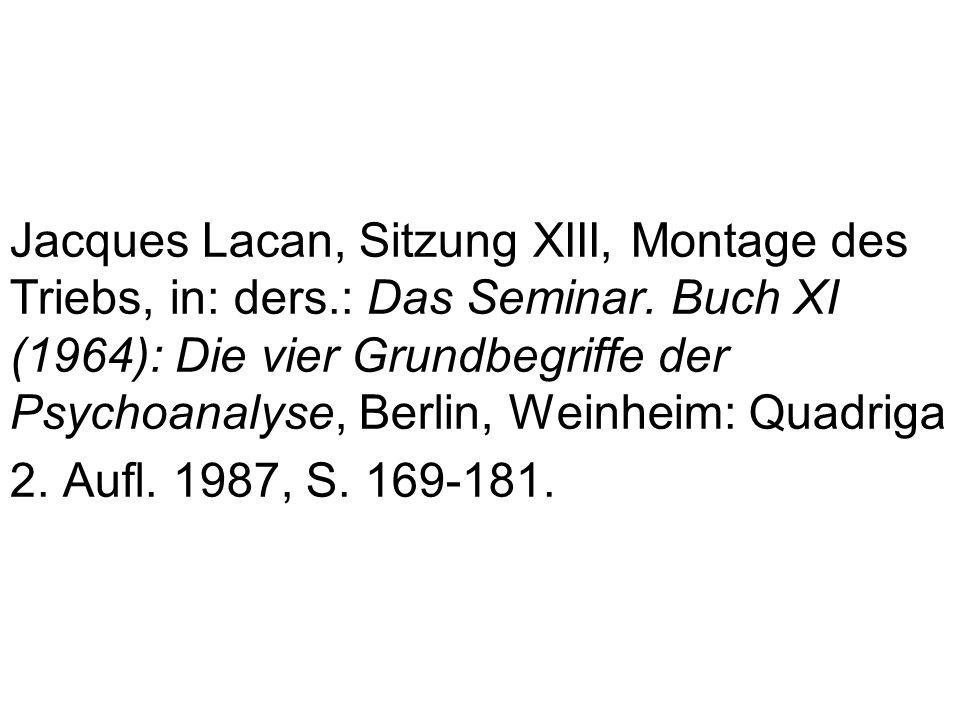 Jacques Lacan, Sitzung XIII, Montage des Triebs, in: ders.: Das Seminar.