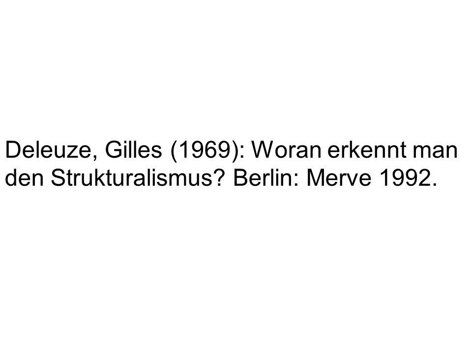 Deleuze, Gilles (1969): Woran erkennt man den Strukturalismus Berlin: Merve 1992.