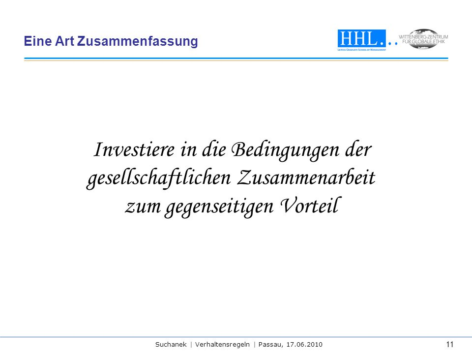 Suchanek | Verhaltensregeln | Passau, 17.06.2010 11 Eine Art Zusammenfassung Investiere in die Bedingungen der gesellschaftlichen Zusammenarbeit zum g